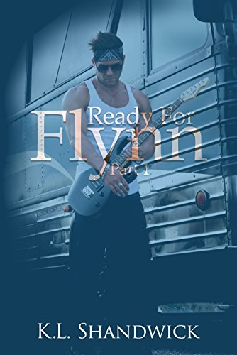 Book: Ready For Flynn, Part 1 - A Rockstar Romance by K.L. Shandwick
