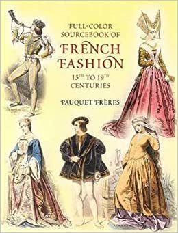 Full-Color Sourcebook of French Fashion: 15th to 19th Centuries (Dover Fashion and Costumes) by Pauquet Fr??res (2003-08-04)