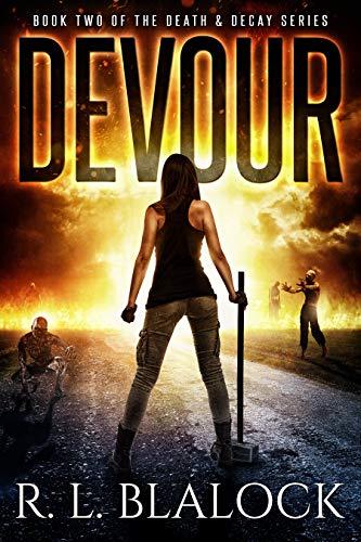 Devour: A Zombie Apocalypse Novel (Death & Decay Book 2) by [Blalock, R. L.]