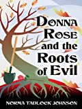 Donna Rose and the Roots of Evil, Norma Tadlock Johnson, 1594147272