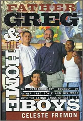 Father Greg and the Homeboys: The Extraordinary Journey of