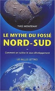 Le mythe du fossé Nord-Sud. Comment on cultive le sous-développement par Yves Montenay