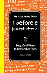 I Before E (Except After C): The Young Readers Edition: Easy, Cool Ways to Remember Facts (I Wish I Knew That)