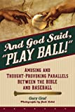 "And God Said, ""Play Ball!"": Amusing And Thought-Provoking Parallels Between The Bible And Baseball"