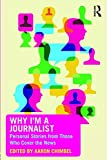 img - for Why I'm a Journalist: Personal Stories from Those Who Cover the News book / textbook / text book