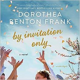 By Invitation Only A Novel Dorothea Benton Frank 9781538519479