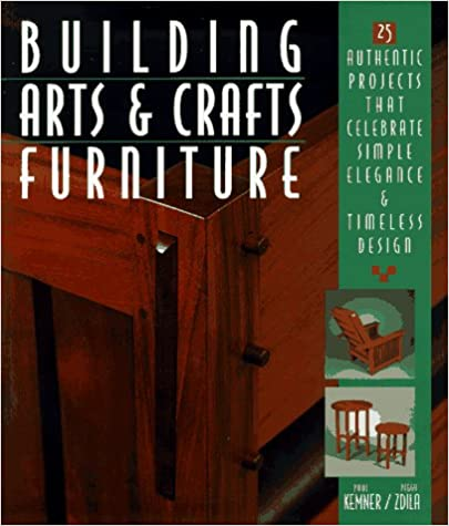 Building Arts and Crafts Furniture: 25 Authentic Projects That Celebrate Simple Elegance and Timeless Designs
