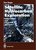 Satellite Hydrocarbon Exploration : Interpretation and Integration Techniques, Berger, Zeev, 3642785891