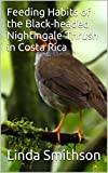 Feeding Habits of the Black-headed Nightingale-Thrush in Costa Rica
