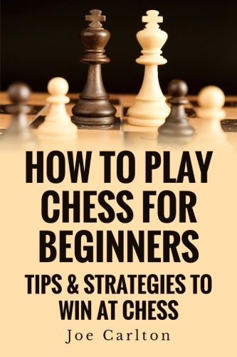 download how to play chess for beginners tips strategies to win at chess pdf ebook. Black Bedroom Furniture Sets. Home Design Ideas