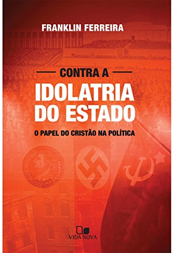 Contra a Idolatria do Estado. O Papel do Cristão na Política