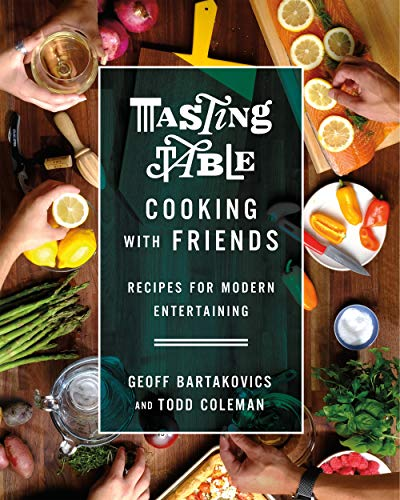 Tasting Table Cooking with Friends: Recipes for Modern Entertaining by Geoff Bartakovics
