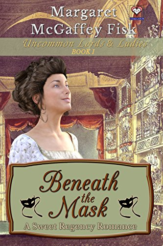 Beneath the Mask: A Sweet Regency Romance (Uncommon Lords and Ladies Book 1) by [Margaret McGaffey Fisk]