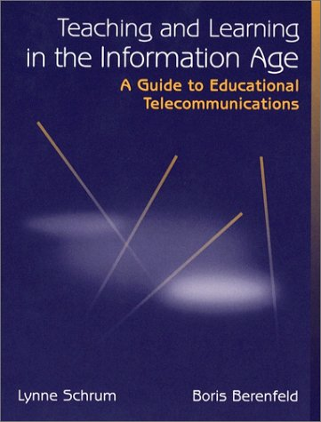 Teaching and Learning in the Information Age: A Guide to Educational Telecommunications