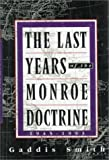 The Last Years of the Monroe Doctrine, 1945-1993, Smith, Gaddis, 0809064758