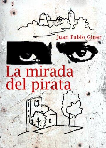 Descargar Libro La Mirada Del Pirata Juan Pablo Giner