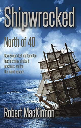 Shipwrecked: North of Forty (Paperback) - Nova Scotia's lost treasure ships, pirates & privateers.
