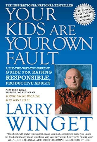 Your Kids Are Your Own Fault: A Fix-the-Way-You-Parent Guide for Raising Responsible, Productive Adults