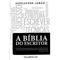 A Bíblia do Escritor. Ferramentas Práticas Para Guiar o Escritor no Trabalho de Criação
