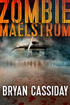 Zombie Maelstrom (Zombie Apocalypse:  The Chad Halverson Series Book 1) by [Cassiday, Bryan]