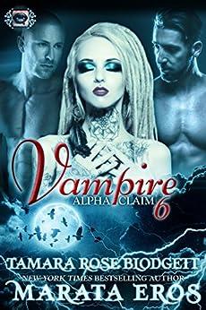 Vampire (Alpha Claim 6): A New Adult Paranormal Romance by [Blodgett, Tamara Rose, Eros, Marata]