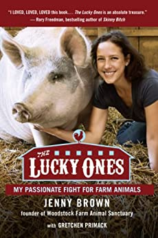 The Lucky Ones: My Passionate Fight for Farm Animals by [Brown, Jenny]