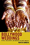 Bollywood Weddings: Dating, Engagement, and Marriage in Hindu America