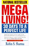 Megaliving! : 30 Days to a Perfect Life: The Ultimate Action Plan for Total Mastery of Your Mind, Body & Character