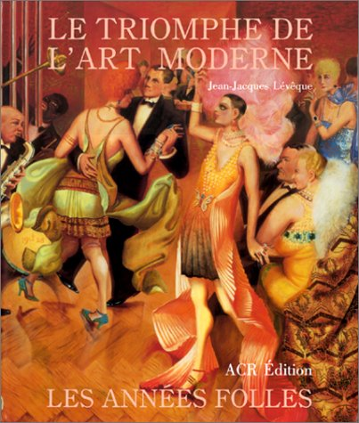 Les Annees Folles. Le triomphe de l'Art moderne (1918-1939) (French Edition)