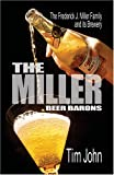 The Miller Beer Barons: The Frederick Miller Family and Its Brewery