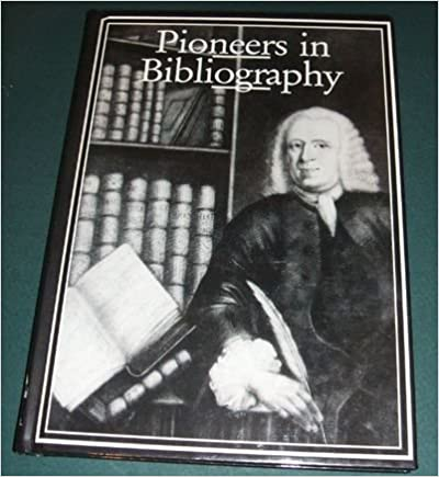 Pioneers in Bibliography (Publishing Pathway Series on the History of the Book)