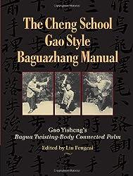 The Cheng School, Gao Style Baguazhang Manual: Gao Yisheng's Bagua Twisting-Body Connected Palm