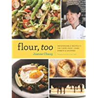 Flour, Too: Indispensable Recipes for the Cafe's Most Loved Sweets & Savories (Baking Cookbook, Dessert Cookbook, Savory…
