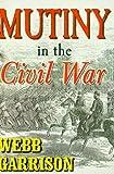 Mutiny in the Civil War, Webb B. Garrison, 1572492155