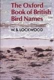 The Oxford Book of British Bird Names, Lockwood, W. B., 0192141554