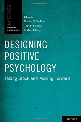 Designing Positive Psychology: Taking Stock and Moving Forward (Series in Positive Psychology)