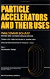 Particle Accelerators and Their Uses, Scharf, Waldemar H., 3718605333