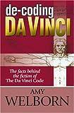 De-Coding Da Vinci: The Facts Behind the Fiction of The Da Vinci Code