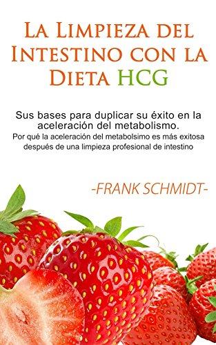La Limpieza del Intestino con la Dieta HCG: Sus bases para duplicar su éxito en la aceleración del metabolismo. Por qué la aceleración del metabolsimo ... de una limpieza profesiona (Spanish Edition)