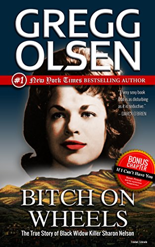 Bitch on Wheels: The True Story of Black Widow Killer Sharon Nelson -