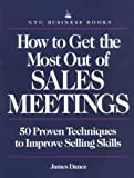 How to Get the Most Out of Sales Meetings : 50 Proven Techniques to Improve Selling Skills, Dance, James, 0844234672