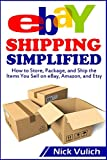 eBay Shipping Simplified: How to Store, Package, and Ship the Items You Sell on eBay, Amazon, and Etsy (eBay Selling Made Easy)