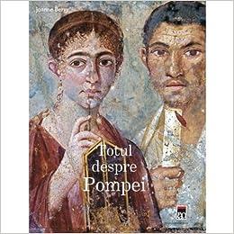 Totul despre Pompei (Romanian Edition): Joanna Berry: 9789737173331: Amazon.com: Books