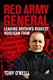 RED ARMY GENERAL : Leading Britain's Biggest Hooligan Firm: Leading Britain's Biggest Hooligan Gang
