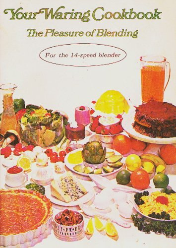 Your Waring Cookbook: The Pleasure of Blending (For the 14-speed Blender)