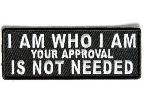 I Am Who I Am Your Approval Not Needed Motorcycle MC Biker Vest Patch PAT-3508
