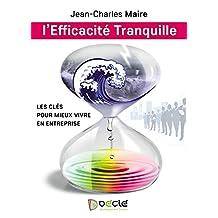 L'Efficacité Tranquille: Les clés pour mieux vivre en entreprise (French Edition)