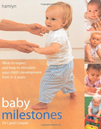 Baby Milestones: What to Expect and How To Stimulate Your Child's Development from 0-3 Years