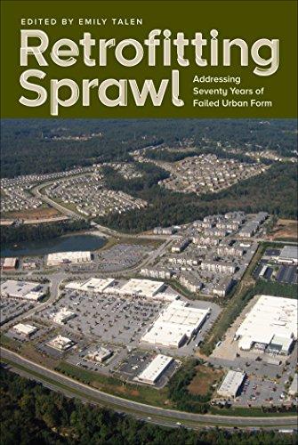 Retrofitting Sprawl: Addressing Seventy Years of Failed Urban Form (Urban Case Renewal)