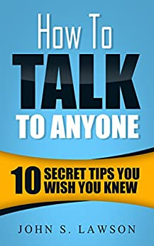 How To Talk To Anyone: 10 Secret Tips You Wish You Knew by [Lawson, John S.]